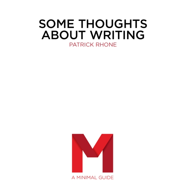 Some Thoughts About Writing by Patrick Rhone.