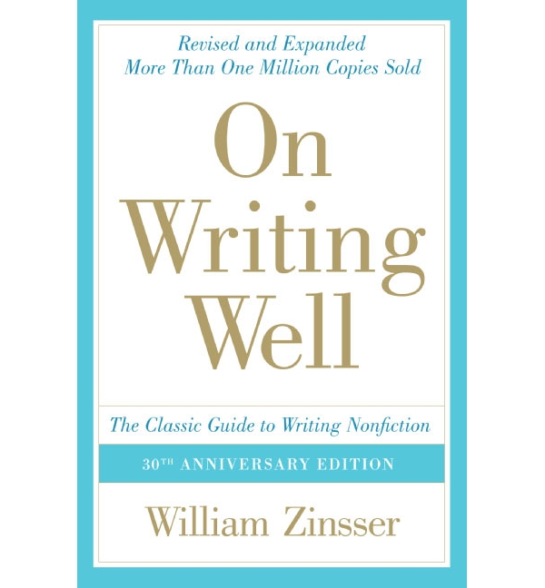 On Writing Well, 30th Anniversary Edition: The Classic Guide to Writing Nonfiction by William Zinsser.