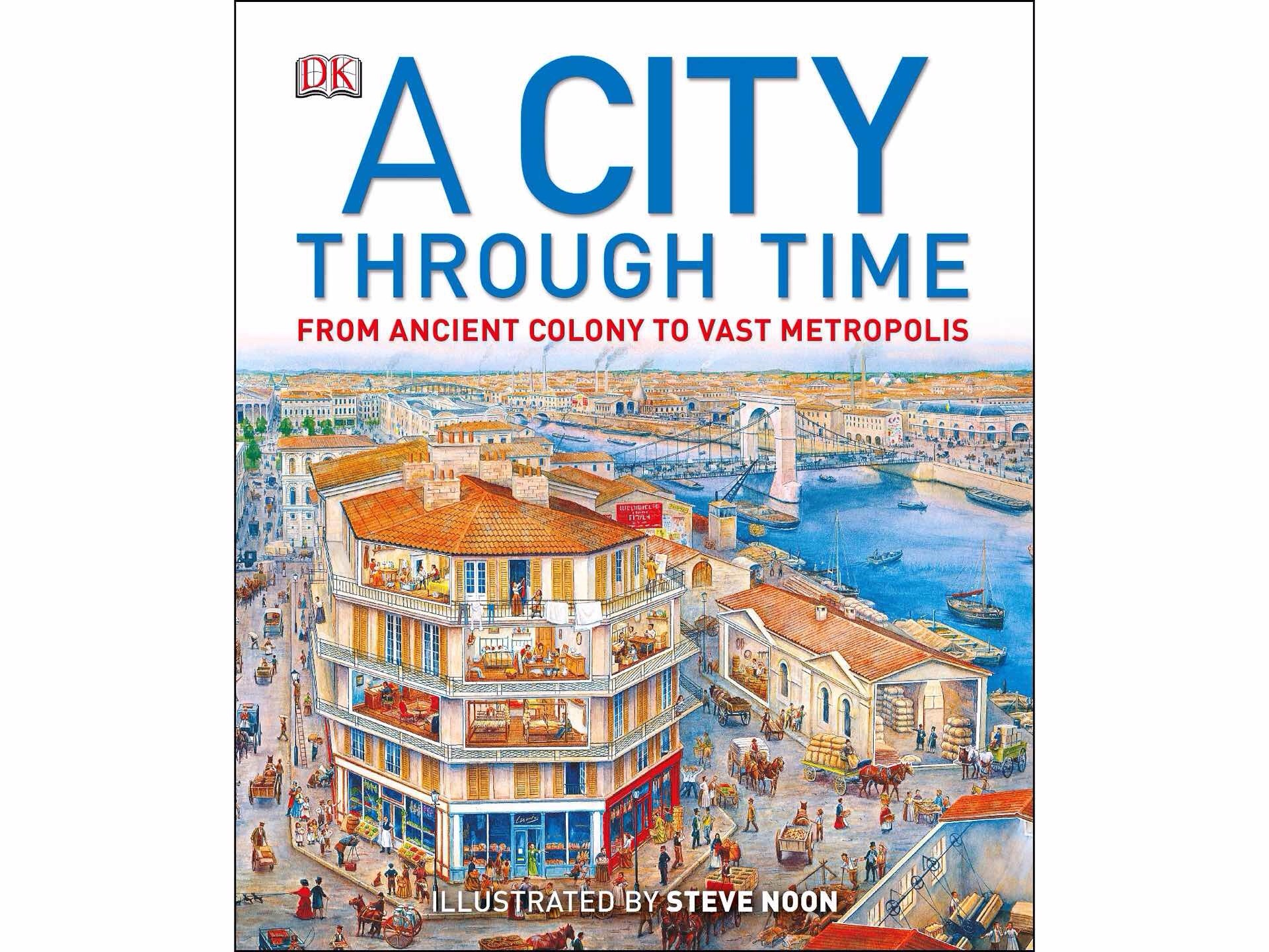 A City Through Time From Ancient To Vast Metropolis By Philip Steele Illustrated