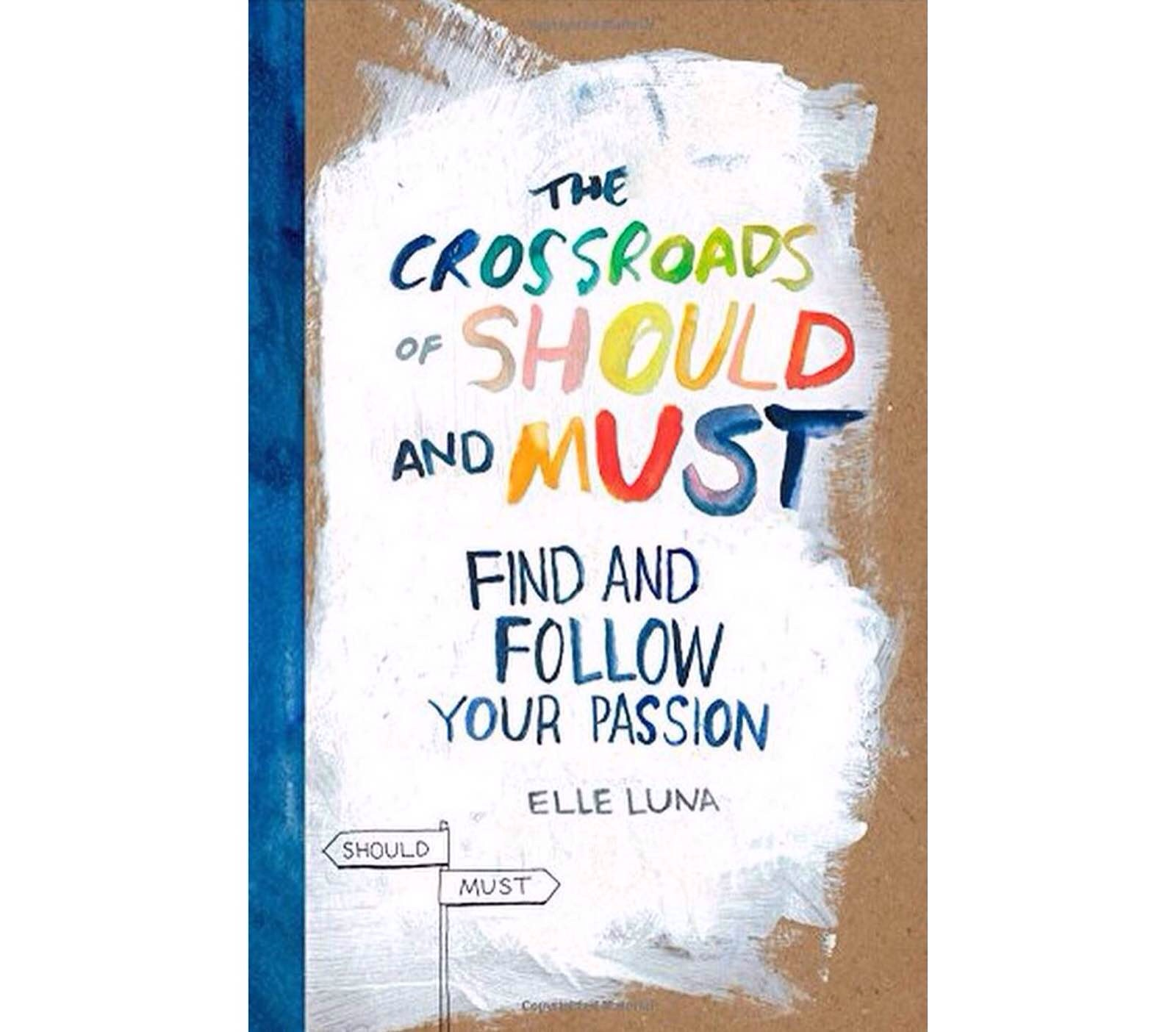 The Crossroads of Should and Must: Find and Follow Your Passion by Elle Luna. ($12)