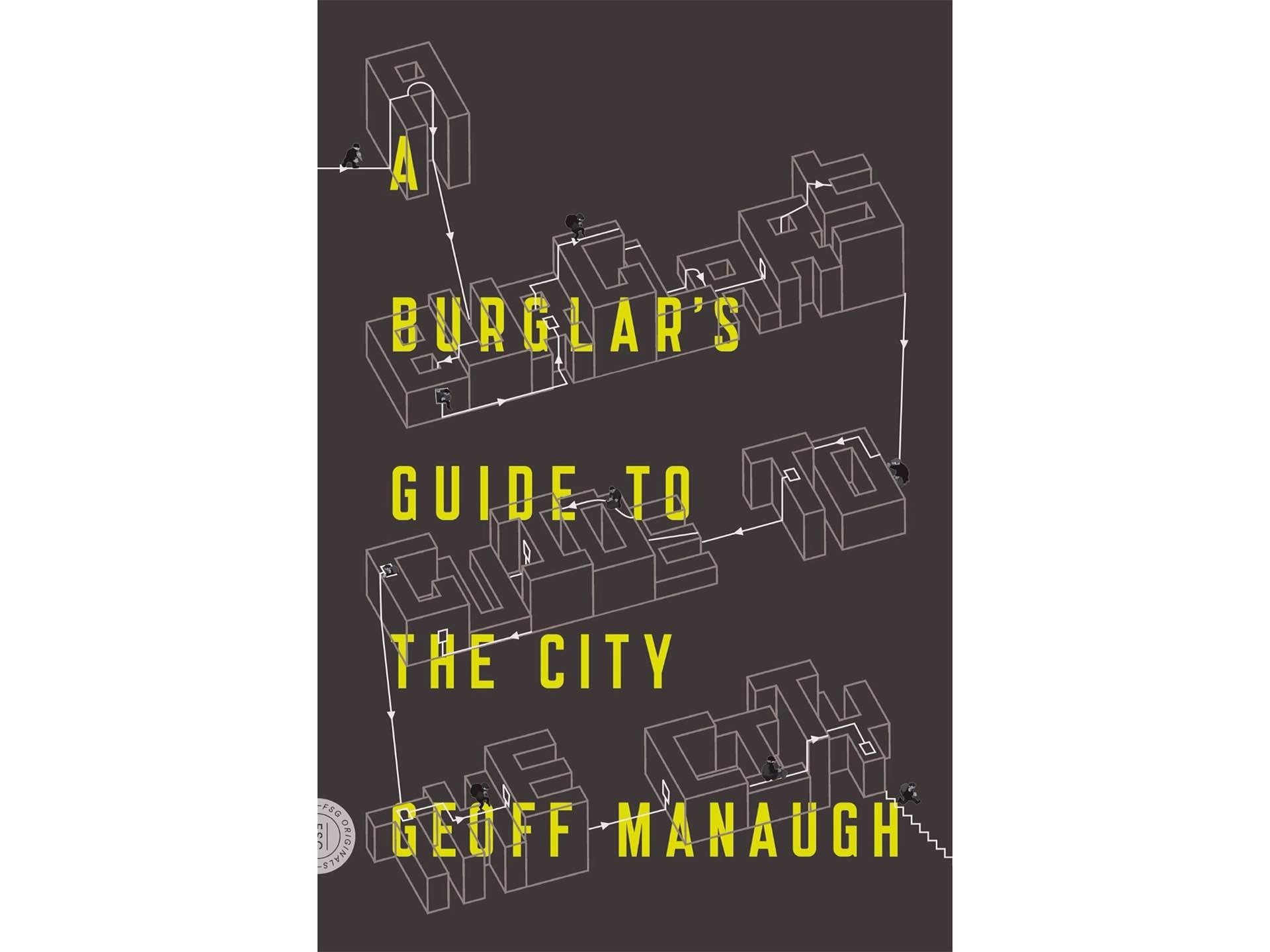 A Burglar's Guide to the City by Geoff Manaugh.