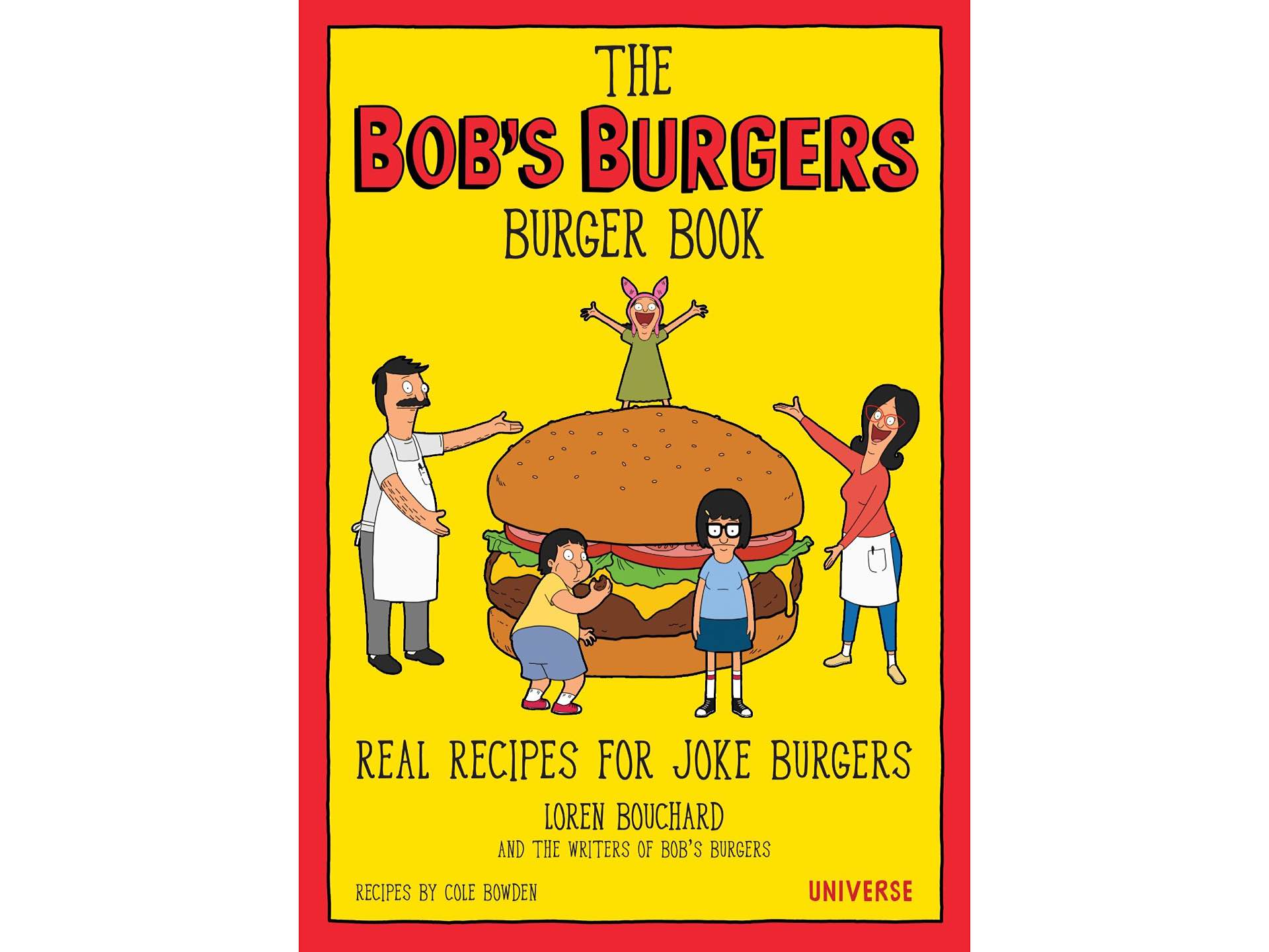The Bob's Burgers Burger Book: Real Recipes for Joke Burgers by Loren Bouchard.