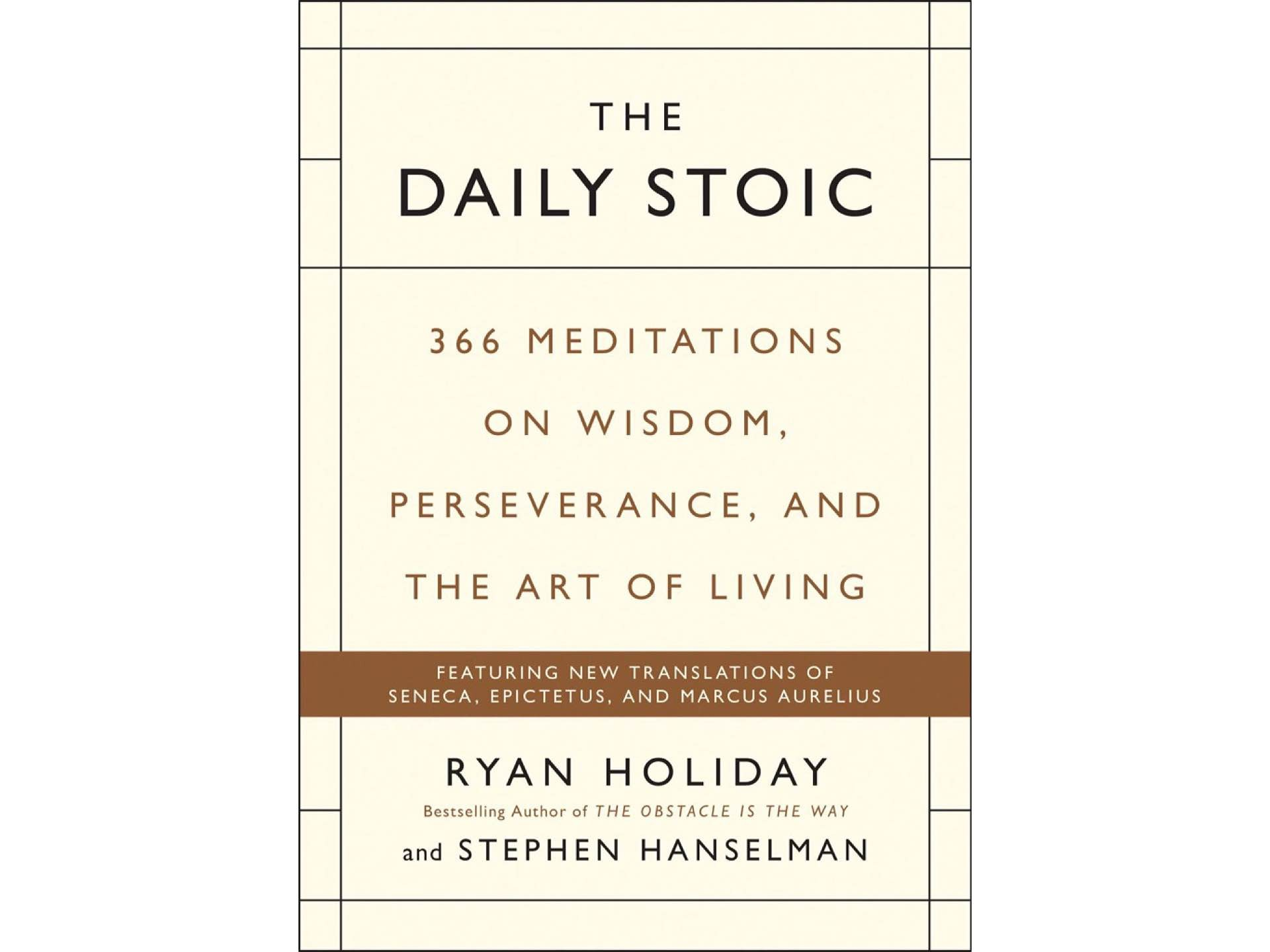 The Daily Stoic by Ryan Holiday. ($15 hardcover)