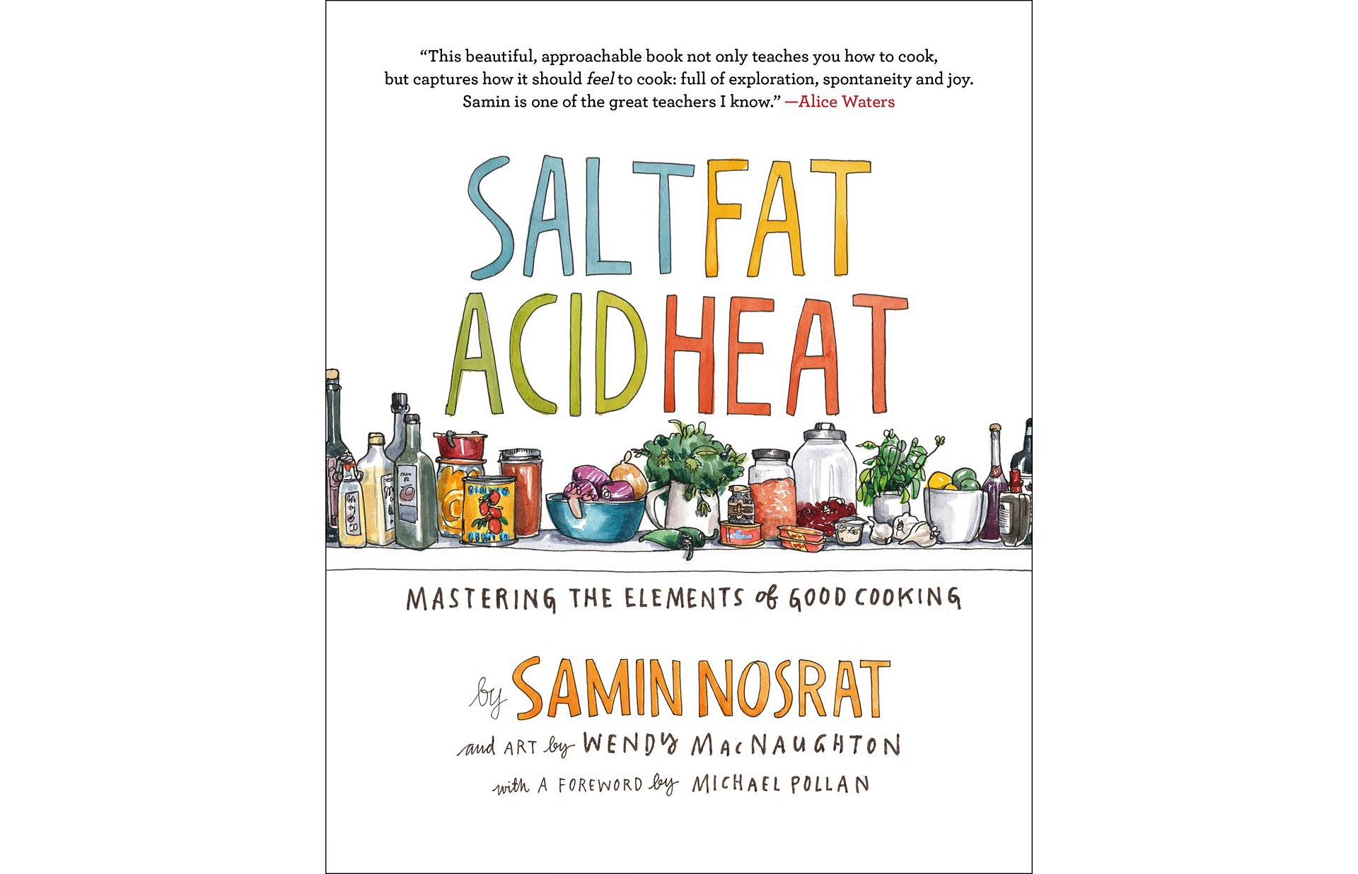 Salt, Fat, Acid, Heat by Samin Nosrat and Wendy MacNaughton. ($24 hardcover)