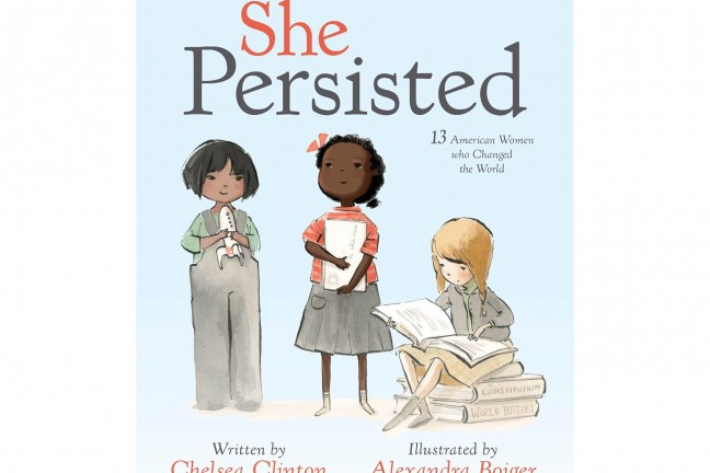 She Persisted by Chelsea Clinton.