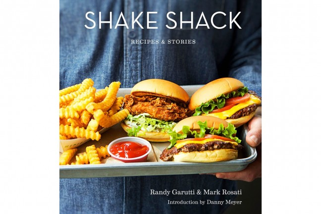 Shake Shack: Stories & Recipes by Randy Garutti, Mark Rosati, and Dorothy Kalins.