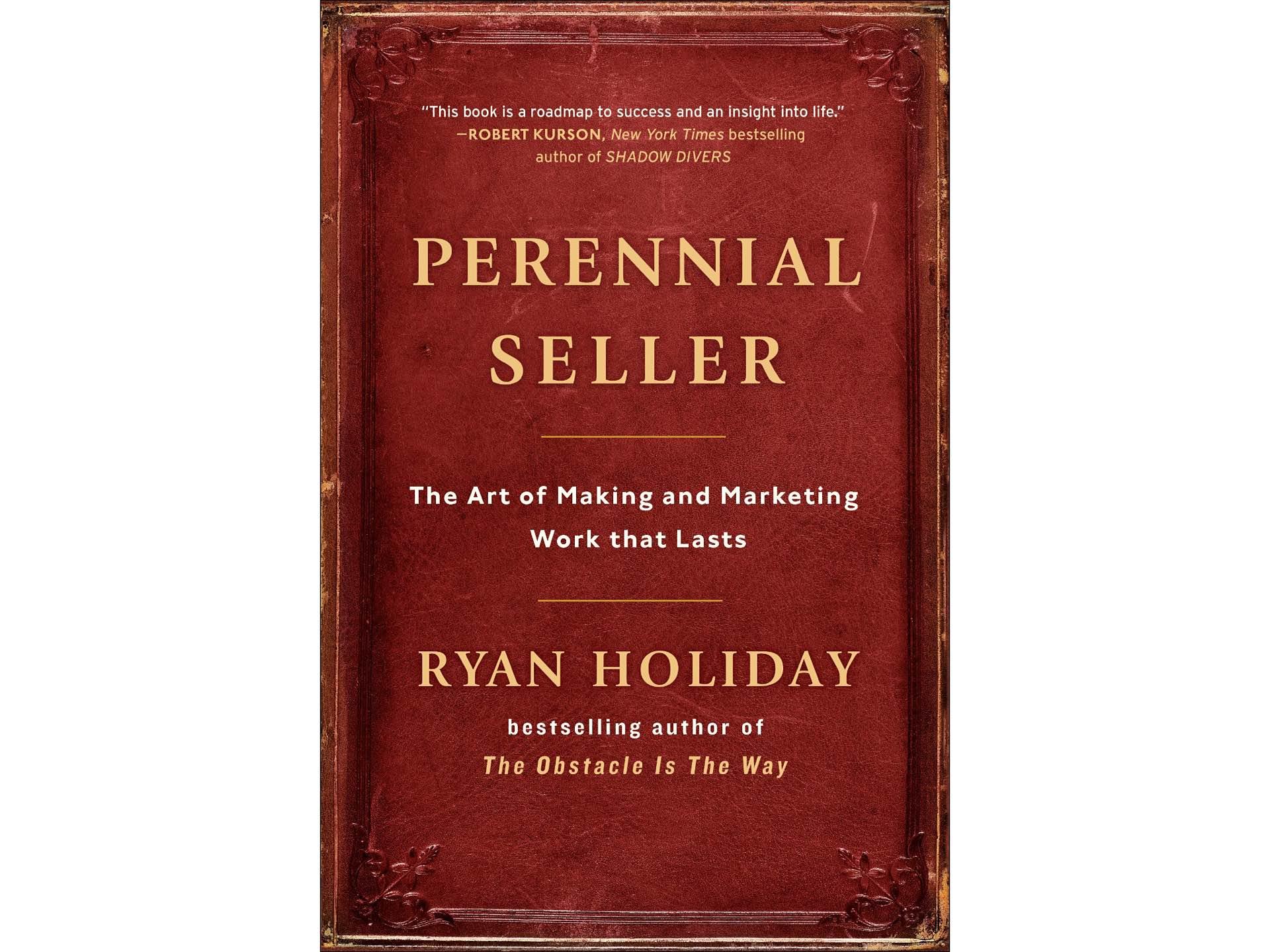 Perennial Seller by Ryan Holiday.