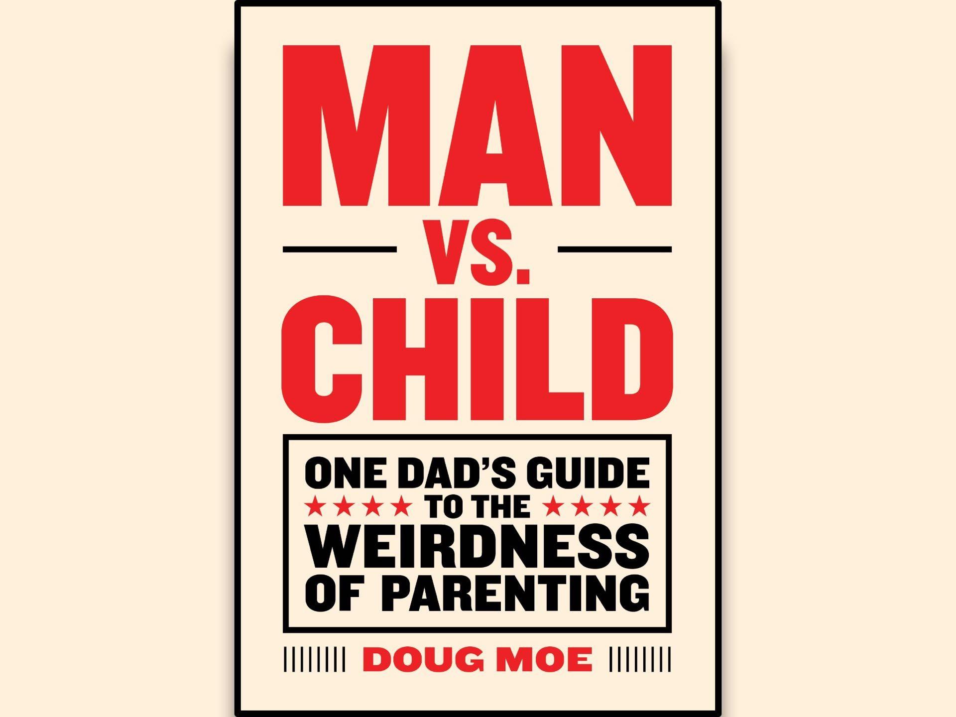 Man vs. Child by Doug Moe. ($14 hardcover)