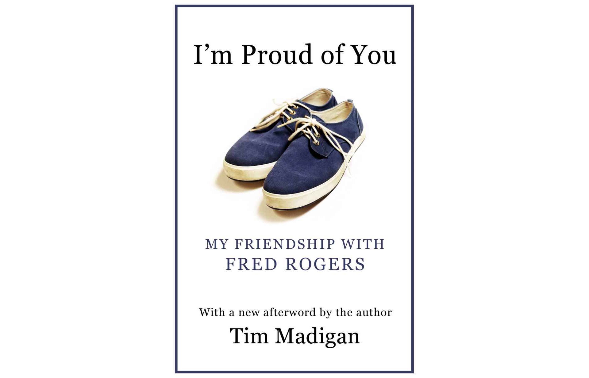 im-proud-of-you-my-friendship-with-fred-rogers-by-tim-madigan