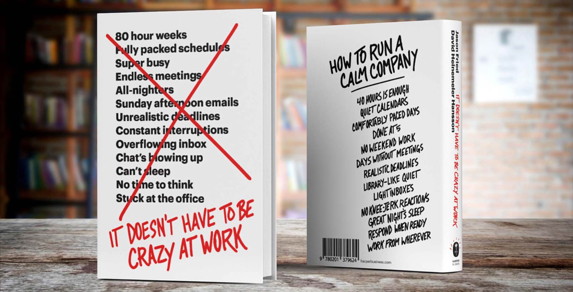 It Doesnt Have to Be Crazy at Work by Jason Fried and David Heinemeier Hansson.