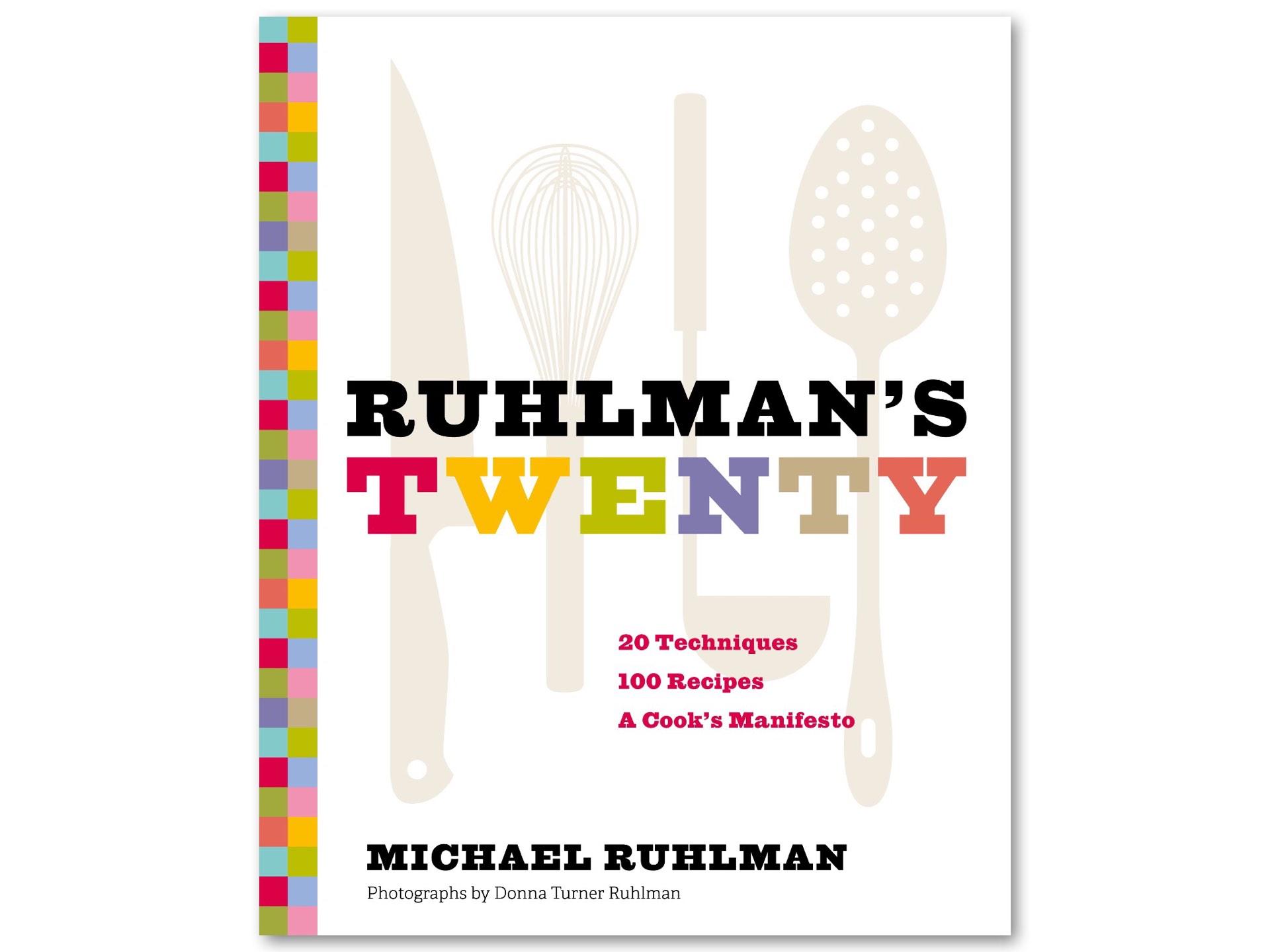 Ruhlman's Twenty cookbook by Michael Ruhlman. ($23 hardcover)