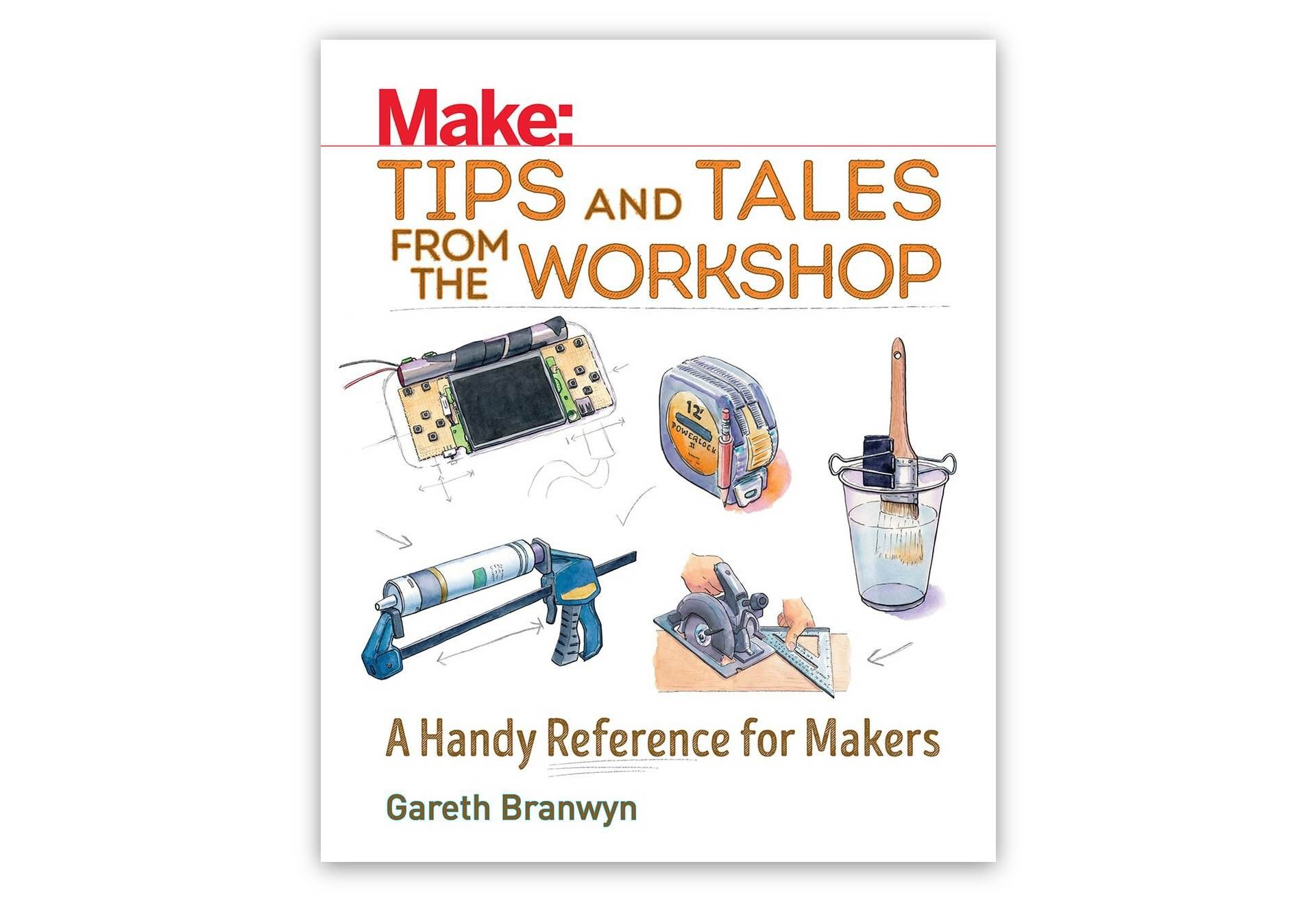 Make: Tips and Tales from the Workshop by Gareth Branwyn. ($17 paperback)