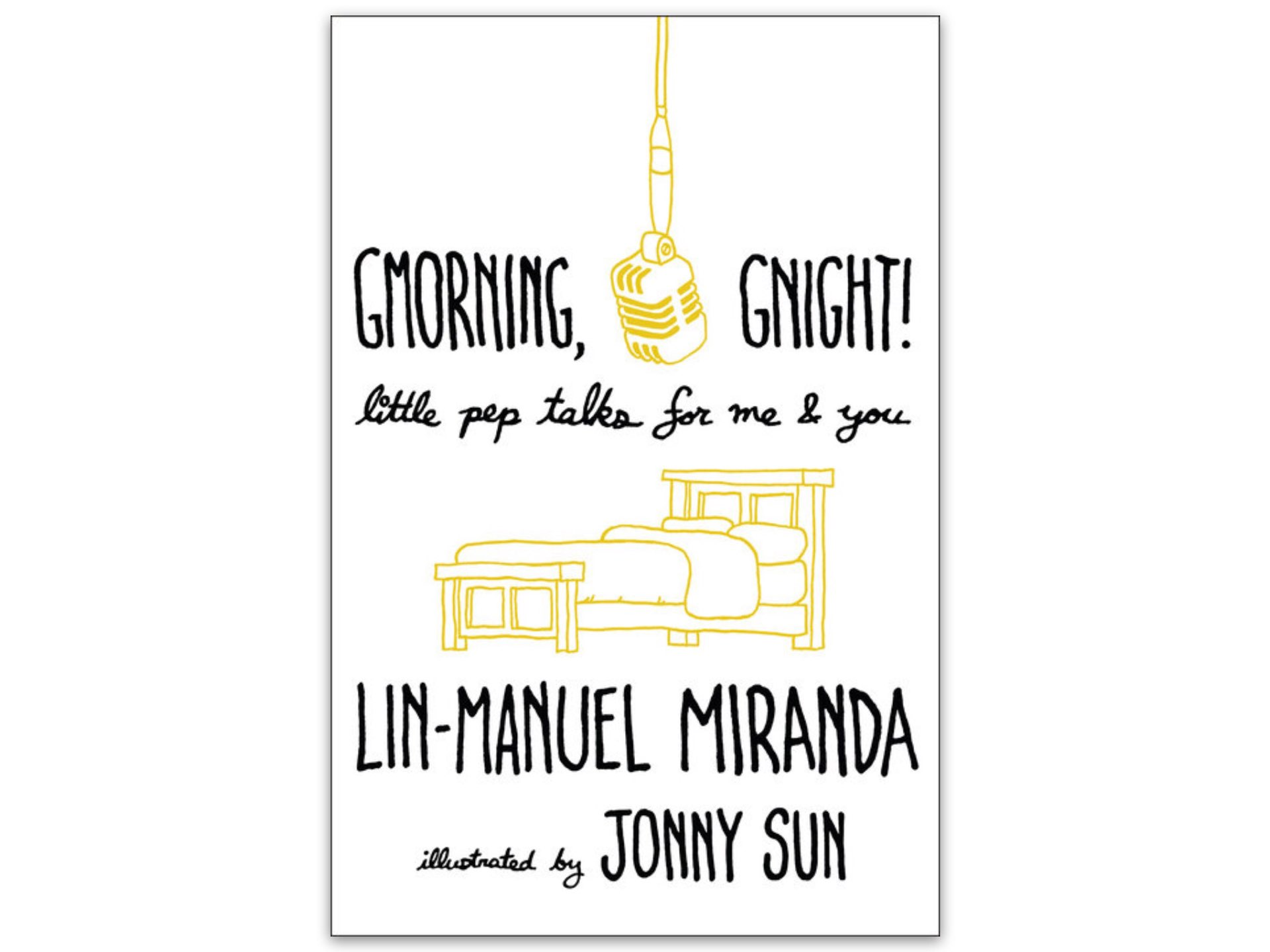 Gmorning, Gnight! by Lin Manuel Miranda and Jonny Sun. ($14 hardcover)