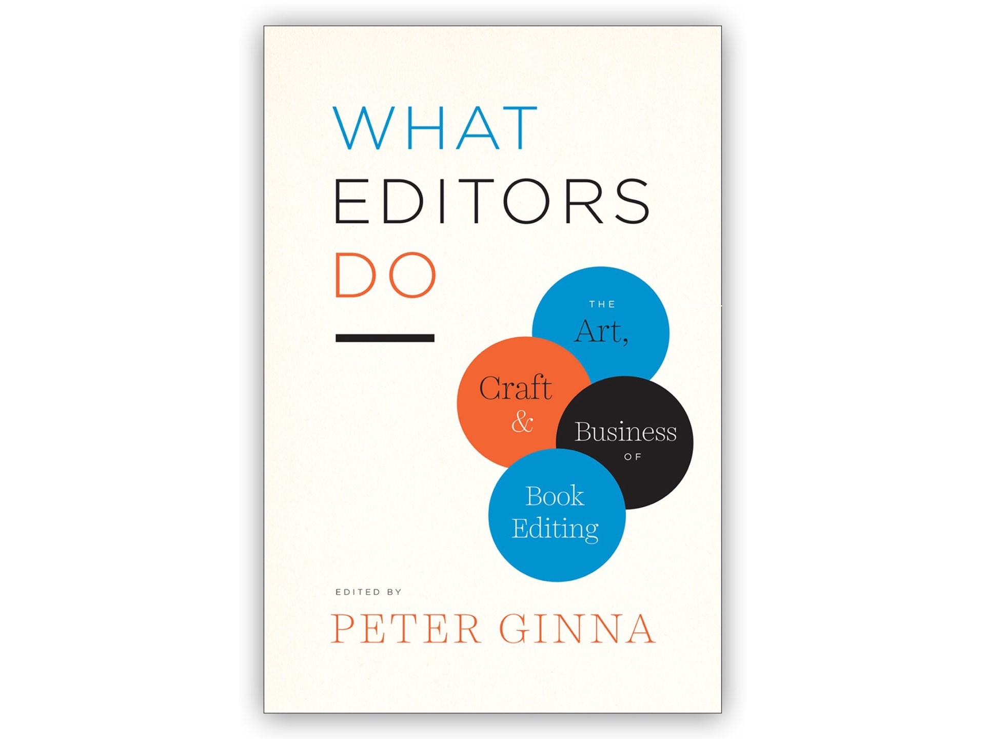 What Editors Do: The Art, Craft, and Business of Book Editing by Peter Ginna.