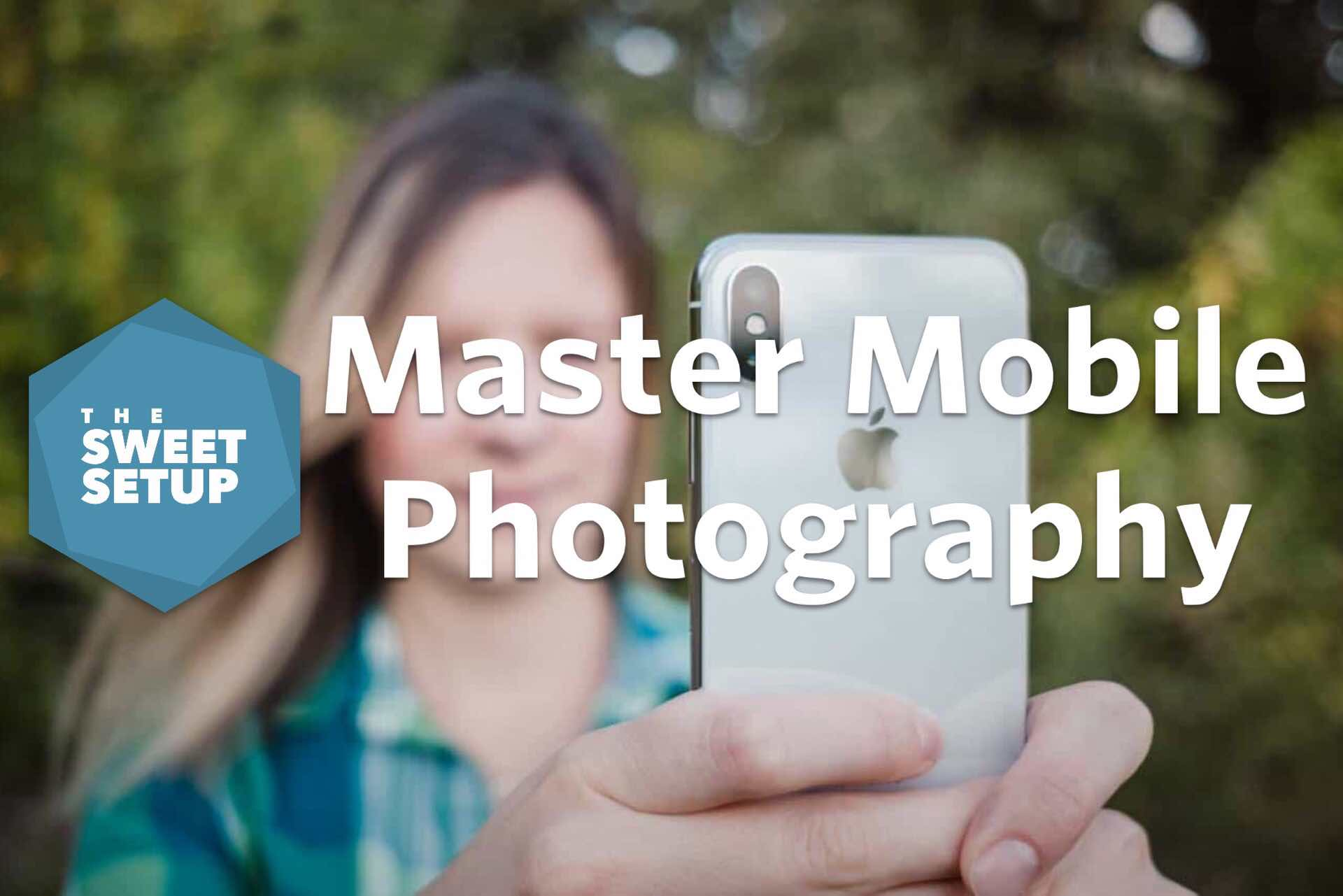 master-mobile-photography-course-by-the-sweet-setup