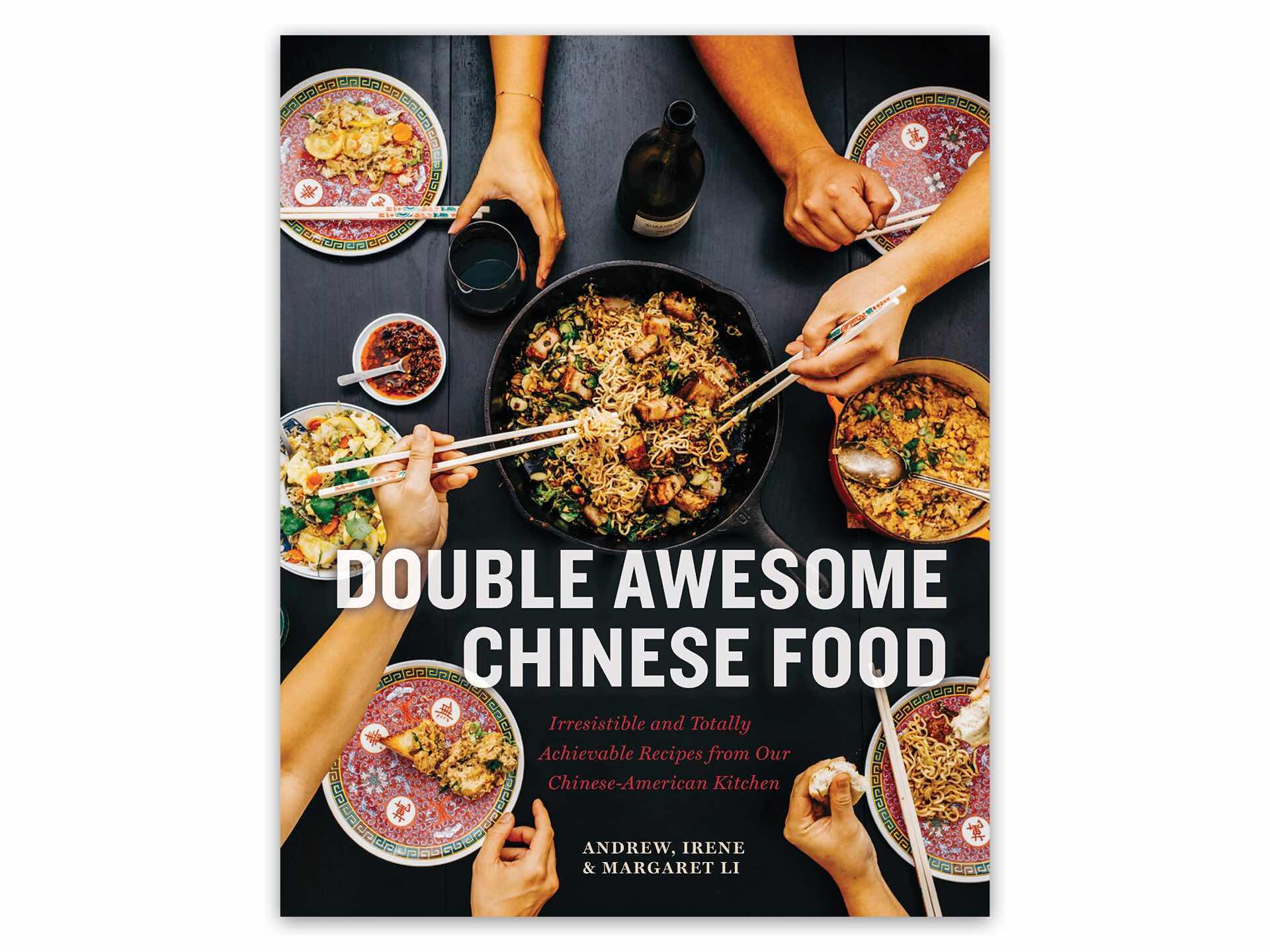 Double Awesome Chinese Cooking by Margaret, Irene, and Andrew Li. ($21 hardcover)