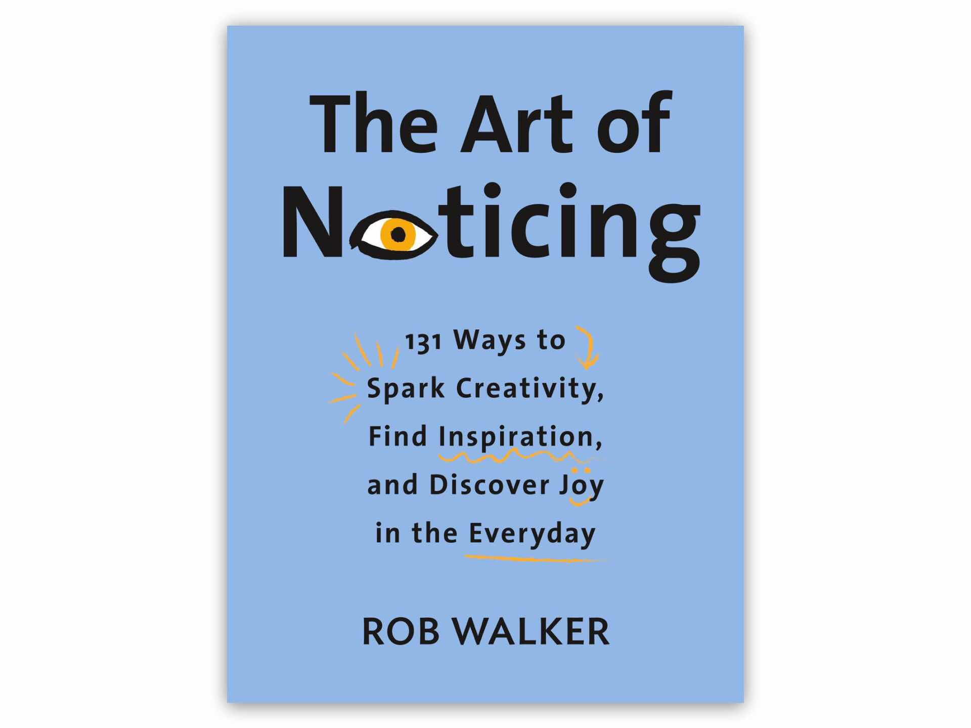 The Art of Noticing by Rob Walker ($17 hardcover)