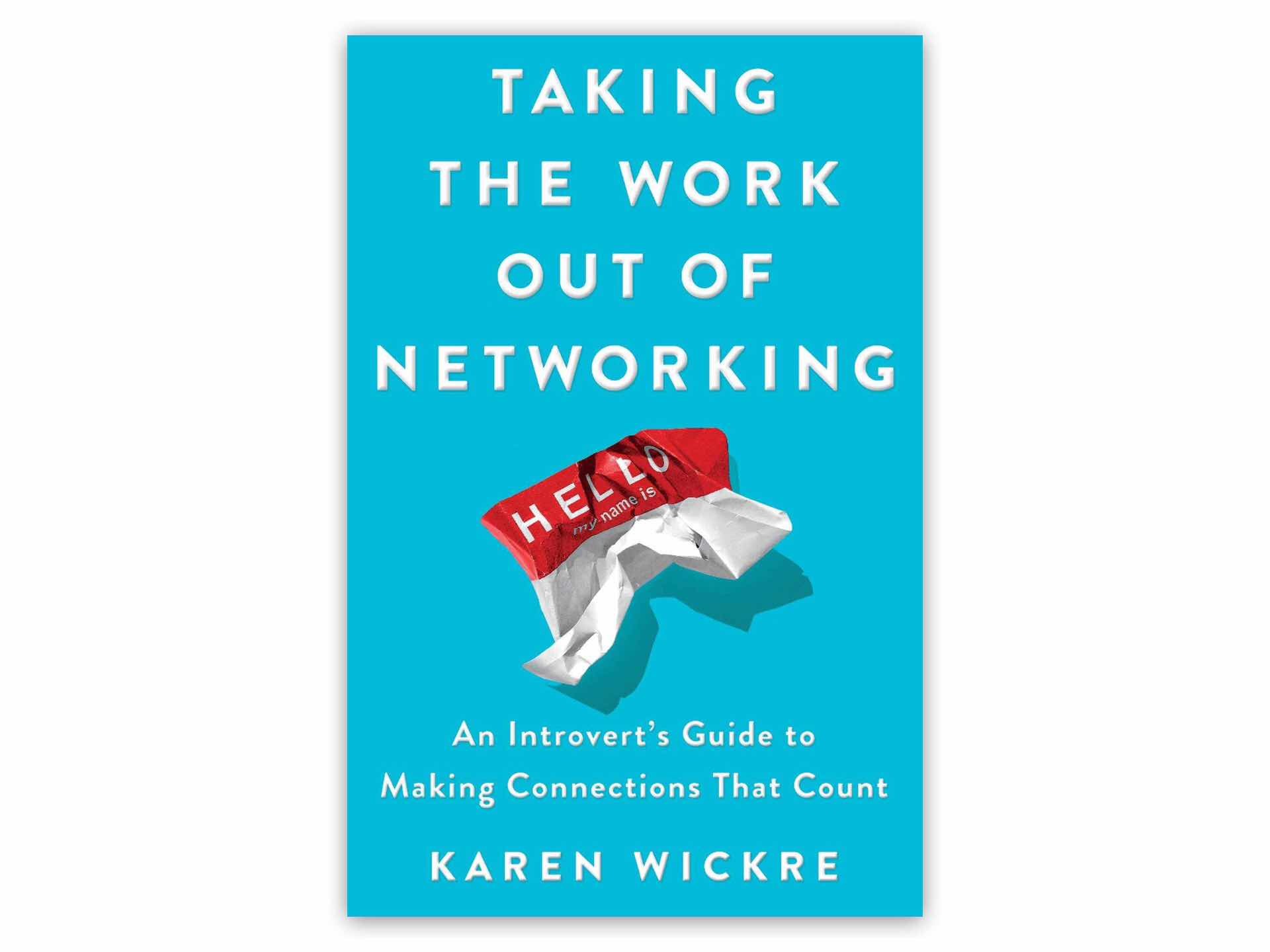 Taking the Work Out of Networking by Karen Wickre. ($16 hardcover, $16 paperback)
