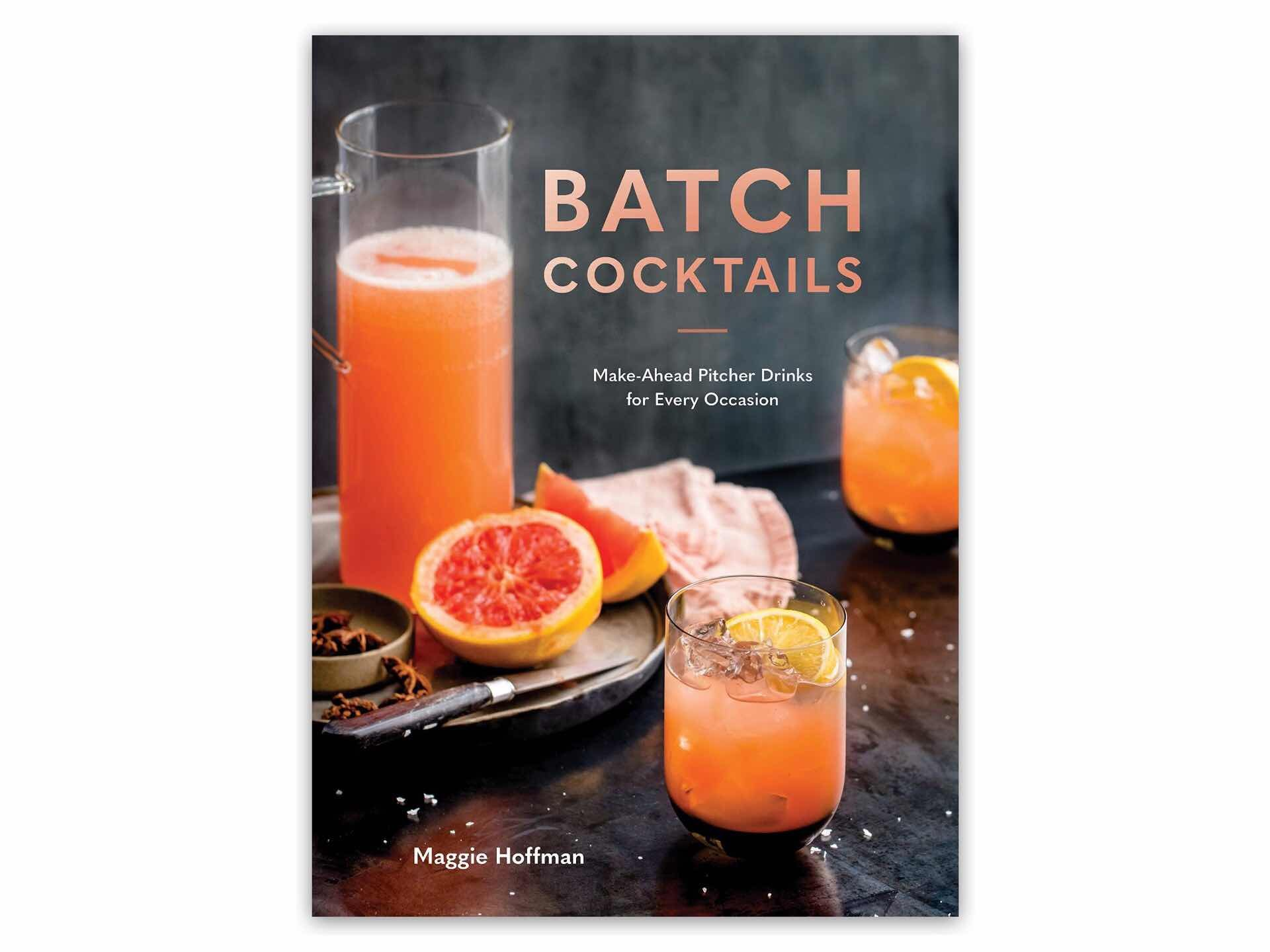 Batch Cocktails by Maggie Hoffman. ($15 hardcover)