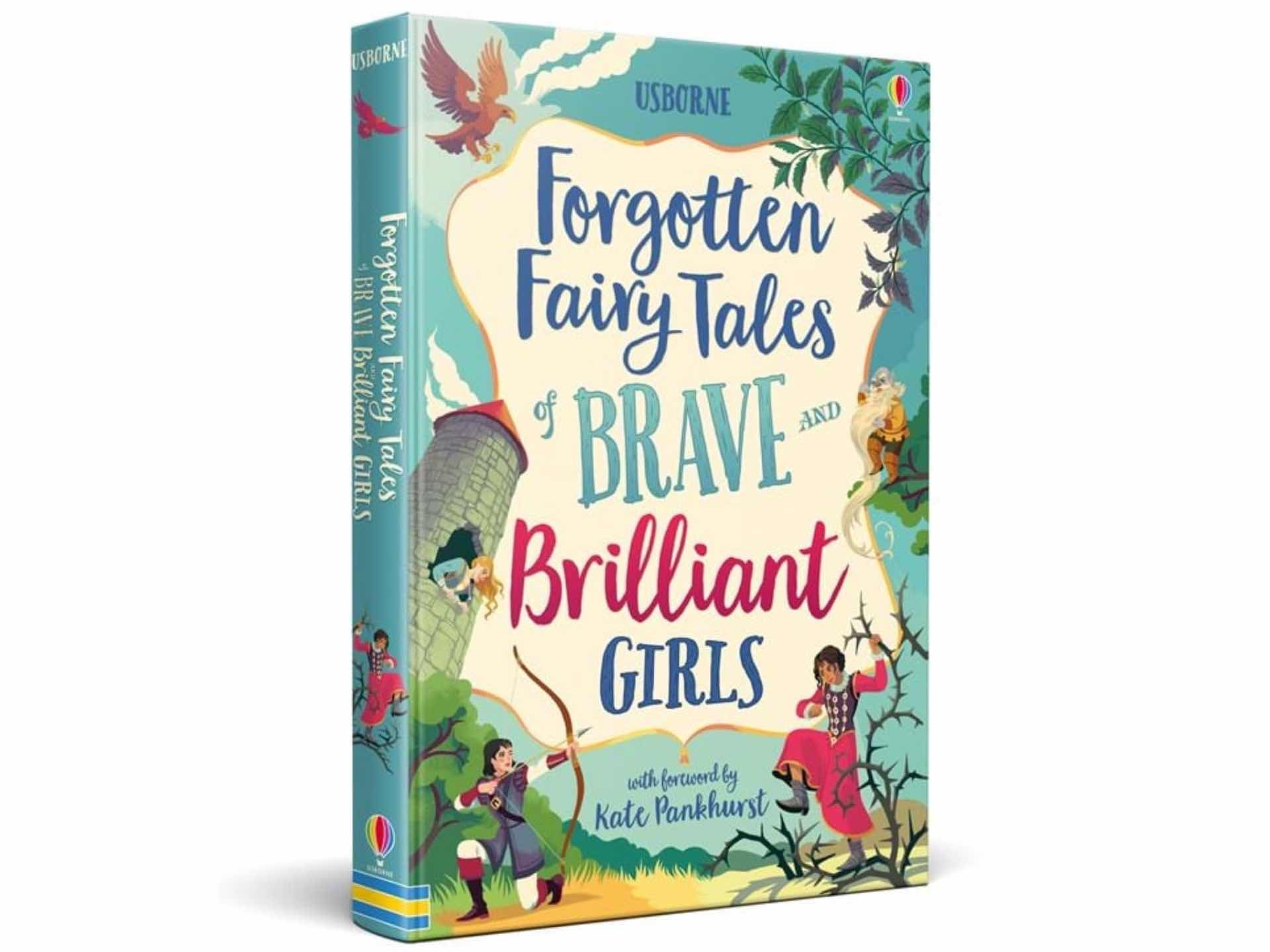 Usborne's Forgotten Fairy Tales of Brave and Brilliant Girls. ($20 hardcover)