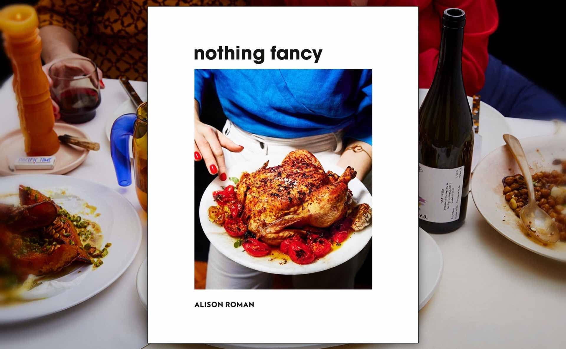 Nothing Fancy by Alison Roman. ($22 hardcover)