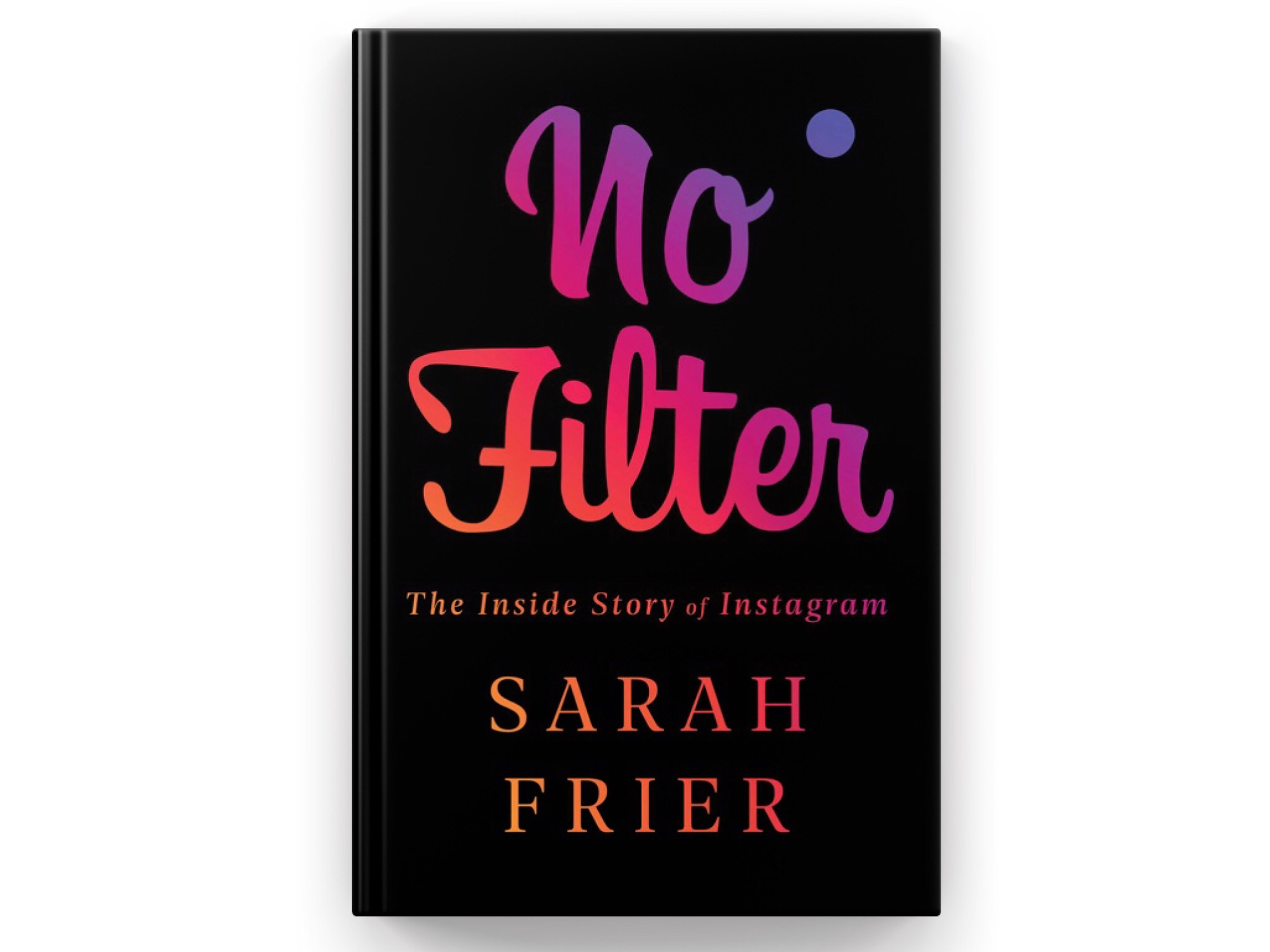 no-filter-the-inside-story-of-instagram-by-sarah-frier